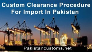 Custom Clearance Procedure For Import In Pakistan