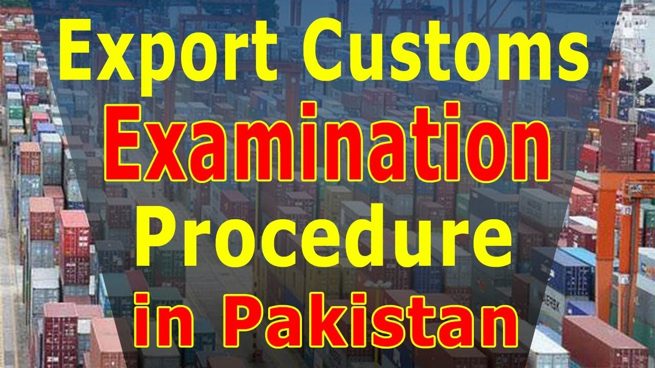 Custom Examination Procedure For Export In Pakistan