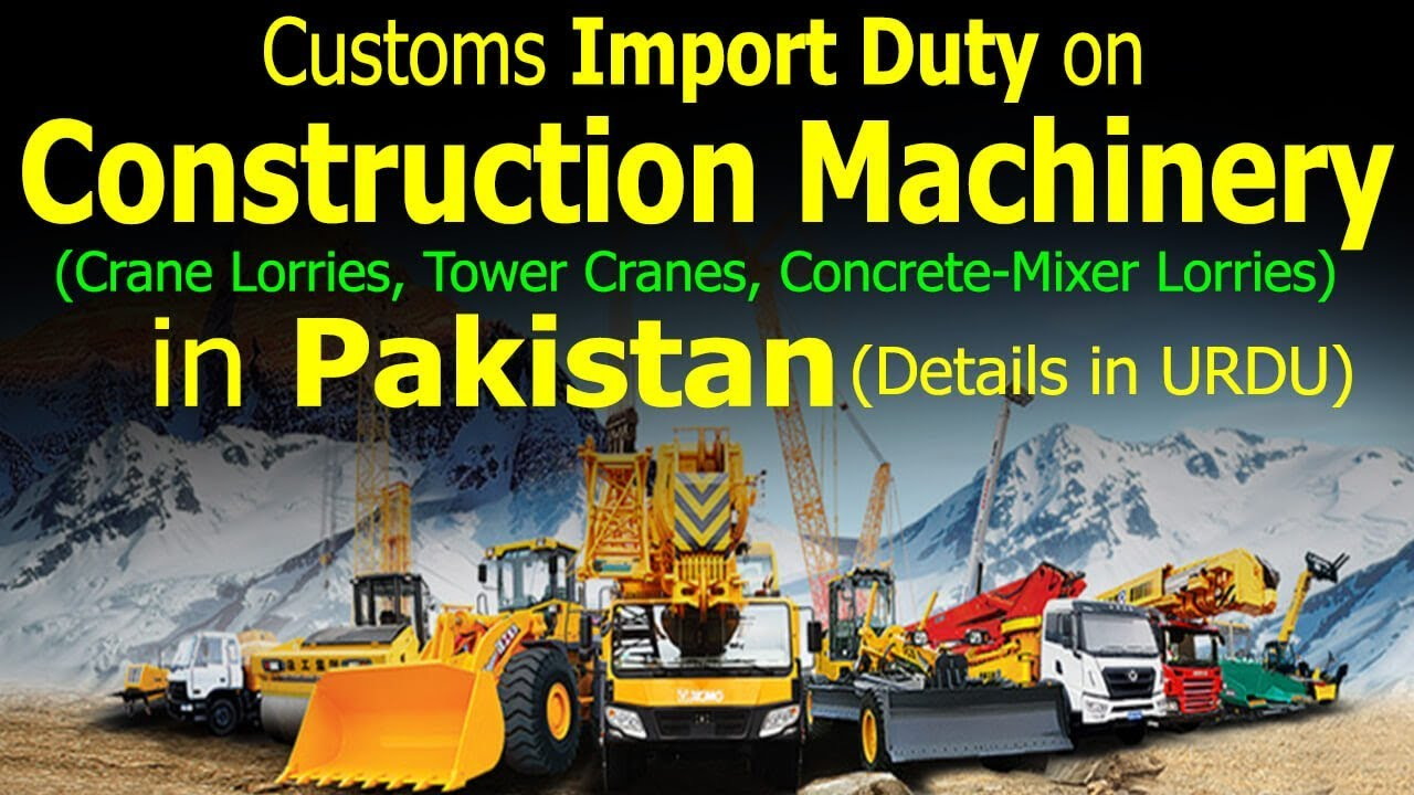 Customs-Import-Duty-on-Construction-Machinery-in-Pakistan
