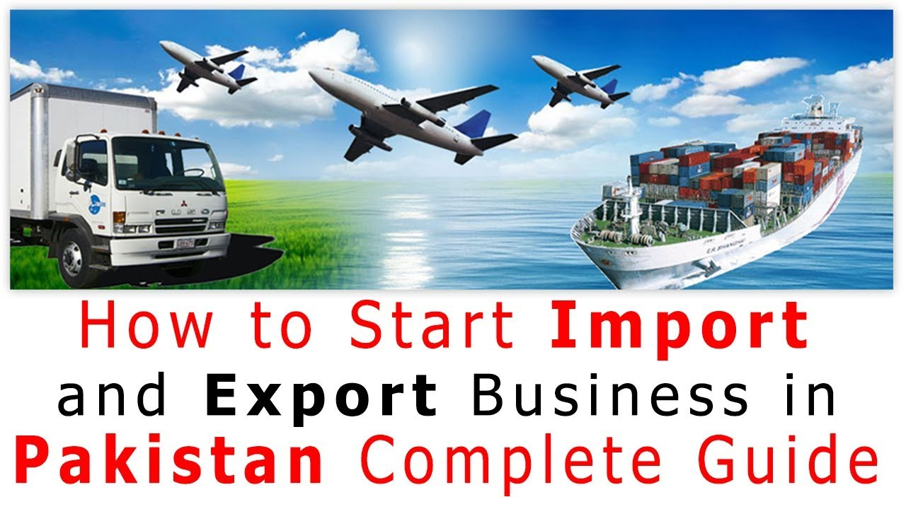 How to Start Import And Export Business in Pakistan
