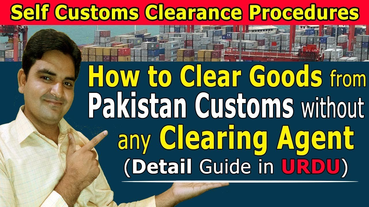 Self Custom Clearance Procedures in Pakistan – How to Clear Goods From Pakistan Customs without Any Agent