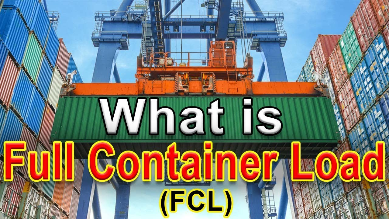 What is Full Container Load (FCL) - What is FCL shipping ...