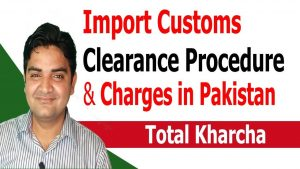 Import Custom Clearance Procedure with CostFeeCharges in Pakistan (Total Kharcha)