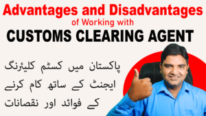 Advantages and Disadvantages of Working with Customs Clearing Agent in Pakistan